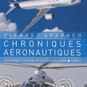 Chroniques aéronautiques : Une année d'actualité civile & militaire Tome 1 & 2 – Pierre Sparaco – Éditions Pascal Galodé