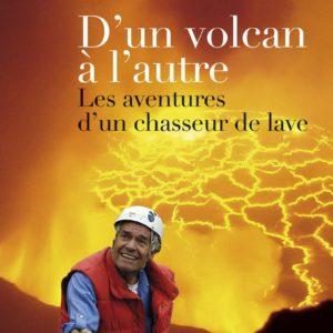 D'un volcan à l'autre, les aventures d'un chasseur de lave – Guy De Saint-Cyr – Éditions de la Martinière –