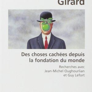 Des choses cachées depuis la fondation du monde – René Girard – Recherches avec Jean-Michel Oughourlian et Guy Lefort – Biblio essais – Le Livre de poche –