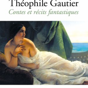 Contes et récits fantastiques – Théophile Gautier – Les classiques de Poche – Le livre de poche –