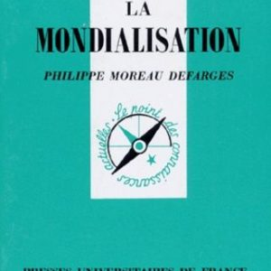 La mondialisation – Que sais-je ? N° 1687 – Philippe Moreau Defarges – PUF -2ème édition 1998 –