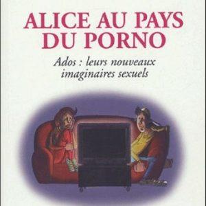 Alice au pays du porno – Ados : leurs nouveaux imaginaires sexuels – Michela Marzano & Claude Rozier – Questions de famille – Ramsay –
