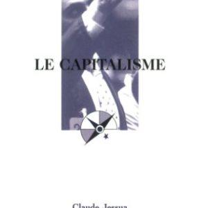 Le capitalisme – Que sais-je ? N°315 Claude Jessua – PUF – 3ème édition mise à jour 2006 –