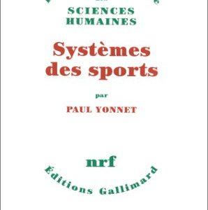 Systèmes des sports – Paul Yonnet – Bibliothèque des sciences humaines – NRF – Éditions Gallimard –