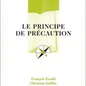 Le principe de précaution – Que sais-je ? N° 3596 – François Ewald – Christian Gollier – Nicolas de Sadeleer – PUF – 1ère édition 2001 –