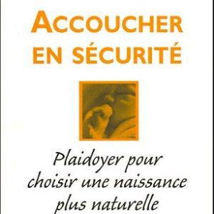 Accoucher en sécurité – Plaidoyer pour choisir une naissance plus naturelle – Sophie Gamelin-Lavois – Collection Santé – Vivez soleil éditions –