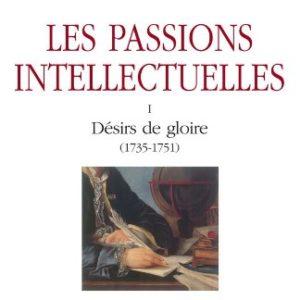 Les passions intellectuelles Tome 1 : Désirs de gloire (1735-1751)