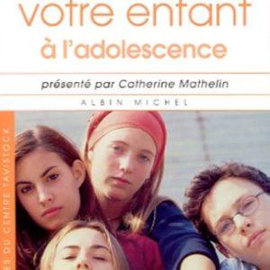 Comprendre votre enfant à l'adolescence – Présenté par Catherine Mathelin – Collectif – Albin Michel –