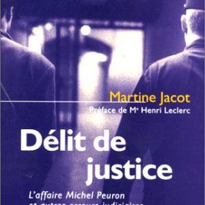 Délit de justice – L'affaire Michel Peuron et autres erreurs judiciaires – Martine Jacot – Préface de Me Henri Leclerc – Bayard Éditions –