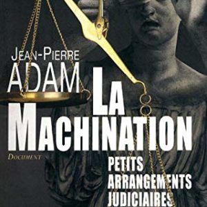 La Machination, Petits arrangements judiciaires entre amis – Document – Jean-Pierre Adam – Michalon –