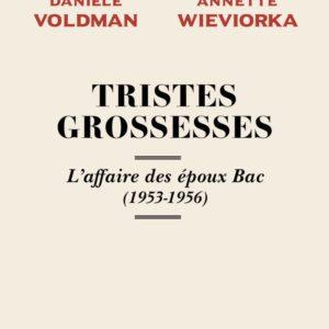 Tristes grossesses – L'affaire des époux Bac (1953-1956) – Danièle Volman & Annette Wieviorka – Éditions du Seuil –