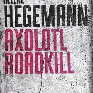 Axolotl Roadkill – Hélène Hegemann – Le Serpent à plumes – 2010 –