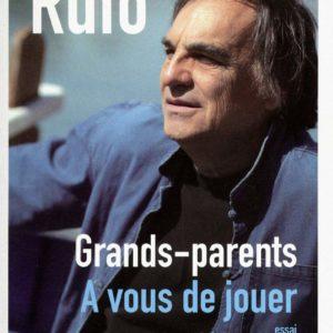 Grands-parents : A vous de jouer ! essai – Professeur Marcel Rufo – Éditions Anne Carrière –