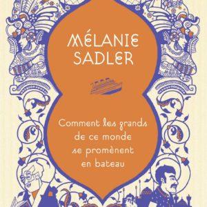Comment les grands de ce monde se promènent en bateau – Mélanie Sadler – Flammarion –