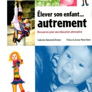 Élever son enfant autrement – Ressources pour une éducation alternative – Catherine Dumonteil-Kremer – La plage éditeur –