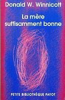 La mère suffisamment bonne – Donald W. Winnicott – Petite Bibliothèque Payot –