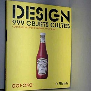 Design 999 Objets cultes – Classique phaidon du design. Volume 1 – Édité par Le Monde – 2008 –