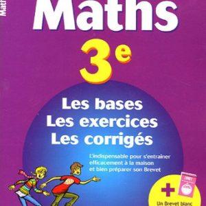 Les Basiques : Maths & Français 3 e – Les bases – Les exercices – Les corrigés –  + Un brevet blanc corrigé détachable – Bordas –