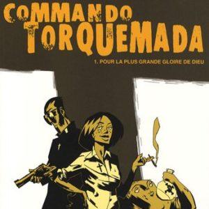 Commando Torquemada Tome 1 Pour la plus grande gloire de Dieu – Xavier Lemmens & Philippe Nihoul – Fluide Glacial – D.L. Juin 2007 –