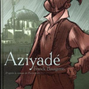 Aziyadé – D'après le roman de Pierre Loti – Franck Bourgeron – Futuropolis – DL Février 2007 –
