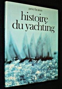Histoire du Yachting – Peter Heaton – Édition Denoël -D.L. 4ème trimestre 1973 –