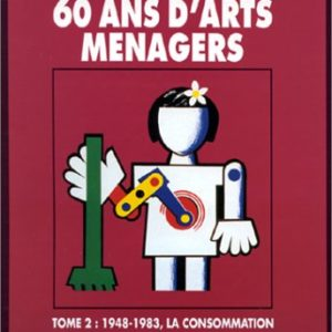 60 ans D'Arts Menagers Tome 2 : 1948-1983, la consommation – Jacques Rouaud – Éditions Syros alternatives  1993 –