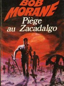 Bob Morane : Piège au Zacadalgo – Henri Vernes – Pocket Marabout – E.O. 1972 –