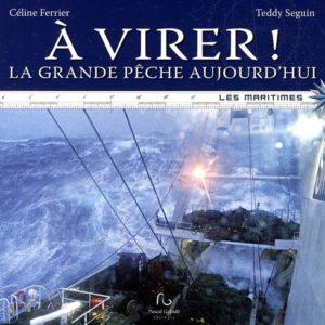 À virer ! La grande pêche aujourd'hui – Céline Ferrier & Teddy Seguin –  Collection Les maritimes – Éditions Pascal Galodé – 2009 –