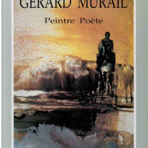 Gérard Murail – Peintre Poète – Société Nationale des Beaux-Arts – Éditions Khawarysm – D.L. 4ème Trimestre 1994 –