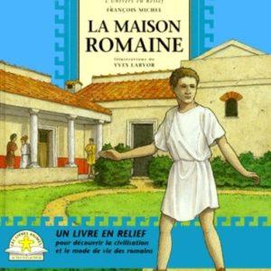 La Maison Romaine – L'univers en relief – François Michel – Illustrations de Yves Larvor – Actes Sud Junior – 1997 –
