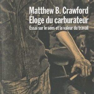 Éloge du carburateur – essai sur le sens et la valeur du travail – Matthew B. Crawford – Éditions La Découverte – 2010 –
