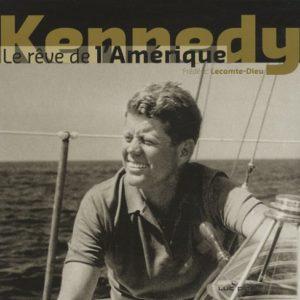 Kennedy, le rêve de l'Amérique – Frédéric Lecomte-Dieu – Éditions Luc Pire – 2009 –
