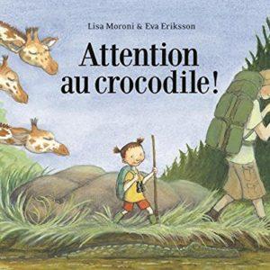 Attention au crocodile ! Lisa Moroni & Eva Eriksson – Pastel École des loisirs – 2016 –