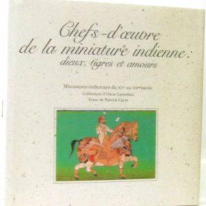Chefs-d'oeuvre de la miniature indienne : dieux, tigres et amours – Miniatures indiennes du XVe au XXe siècle – Collection d'Oscar Leneman – Texte de Patrick Carré – Éditions France Loisirs 1994 –