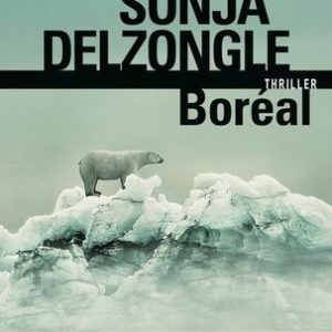 Boréal – Sonja Delzongle – Thriller – Folio policier – 2018 –