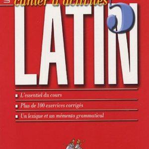 Cahier d'activités Latin 5 e – L'essentiel du cours – Plus de 100 exercices corrigés – Un lexique et un mémento grammatical – Bordas –
