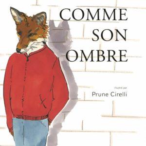 Comme son ombre – Laurent Cirelli – Illustrations Prune Cirelli – Éditions L'étagère du bas – Janvier 2018 –
