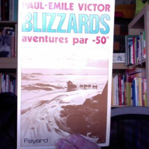 Blizzards, aventure par – 50° – Paul-Émile Victor – Éditions Fayard – Avril 1982 –