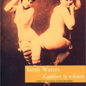 Caresser le velours – Sarah Waters – Traduit de l'anglais par Érica Abrams – Denoël & D'ailleurs – 2002 –